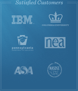 Satisfied Customers: IBM, Columbia University, Pennsylvania Department of Education, NEA, ASA, NASDSE